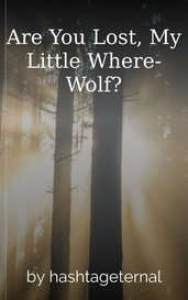 Are You Lost, My Little Where-Wolf? by hashtageternal