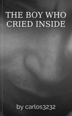THE BOY WHO CRIED INSIDE by carlos3232