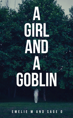 A Girl and A Goblin by Emelie M and Sage O