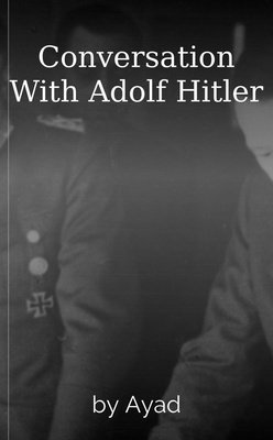 Conversation With Adolf Hitler by Ayad