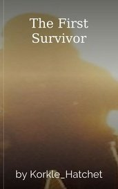 The First Survivor by Korkle_Hatchet