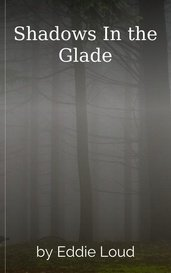 Shadows In the Glade by Eddie Loud