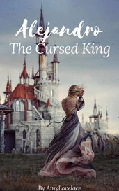 Alejandro: The Cursed King by Lady Briar Rose