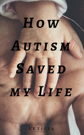 How Autism Saved my Life by Leticia