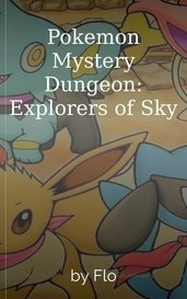 Pokemon Mystery Dungeon: Explorers of Sky by Flo