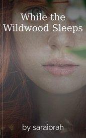 While the Wildwood Sleeps by saraiorah