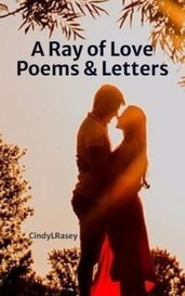 A Ray of Love Poems & Letters by CindyLRasey