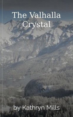 The Valhalla Crystal by Kathryn Mills