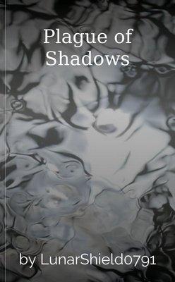 Plague of Shadows by LunarShield0791