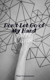 Don't Let Go of My Hand by That CrazyQueen