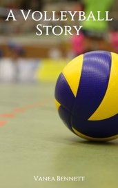 A Volleyball Story by Vanea Bennett