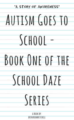 Autism Goes to School - Book One of the School Daze Series by Dr. Sharon Mitchell