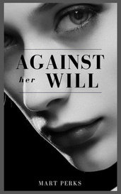 AGAINST HER WILL by Mart Perks