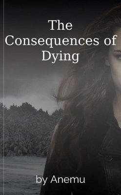 The Consequences of Dying by Anemu