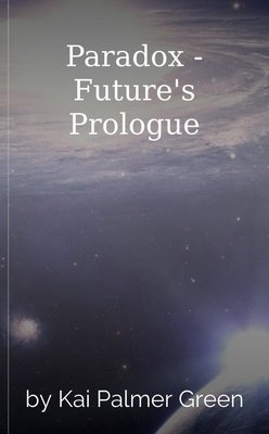 Paradox - Future's Prologue by Kai Palmer Green