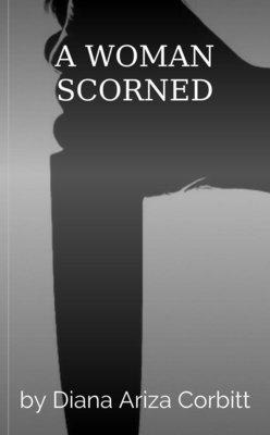 A WOMAN SCORNED by Diana Ariza Corbitt