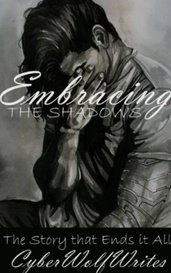Embracing the Shadows by CyberWolfWrites