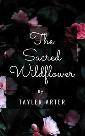 The Sacred Wildflower by Tayler Arter