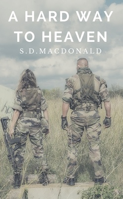 A Hard Way to Heaven by S.D. Macdonald