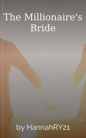 The Millionaire's Bride by HannahRY21