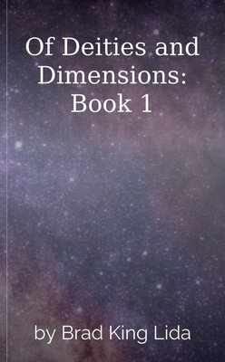 Of Deities and Dimensions: Book 1 by Brad King Lida