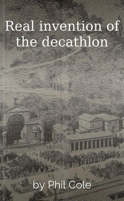 Real invention of the decathlon by Phil Cole
