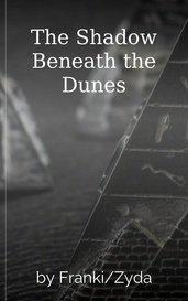 The Shadow Beneath the Dunes by Franki/Zyda