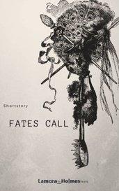 Fates Call - [Shortstory] by Lamora_Holmes