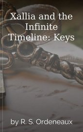 Xallia and the Infinite Timeline: Keys by R. S. Ordeneaux