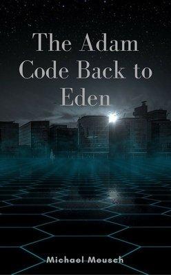 The Adam Code Back to Eden by Michael Meusch