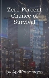 Zero-Percent Chance of Survival by AprilPendragon