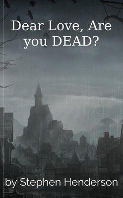 Dear Love, Are you DEAD? by Stephen Henderson