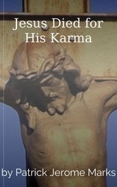 Jesus Died for His Karma by Patrick Jerome Marks