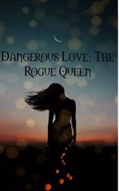 Dangerous Love: The Rogue Queen by Alicia