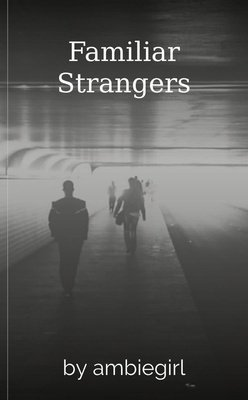Familiar Strangers by ambiegirl