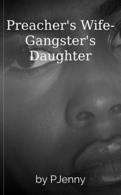 Preacher's Wife-Gangster's Daughter by PJenny