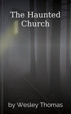 The Haunted Church by Wesley Thomas