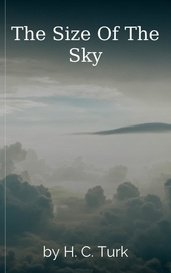 The Size Of The Sky by H. C. Turk