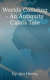 Worlds Colliding - An Antiquity Calais Tale by Jim Henry