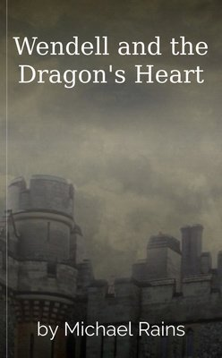 Wendell and the Dragon's Heart by Michael Rains