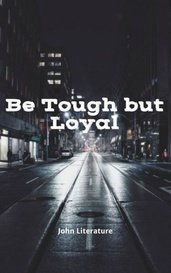 Be Tough but Loyal by JohnLiterature