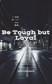 Be Tough but Loyal by John Literature