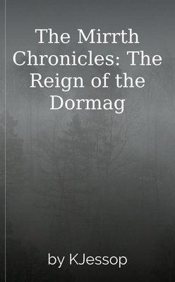 The Mirrth Chronicles: The Reign of the Dormag by KJessop