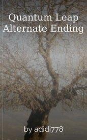 Quantum Leap Alternate Ending by adidi778