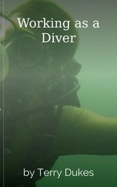Working as a Diver by Terry Dukes
