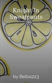 Knight In Sweatpants by Bella1223
