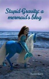 Stupid Gravity: a mermaid's blog by Teanna Byerts