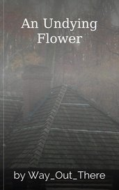 An Undying Flower by Way_Out_There