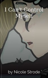 I Can't Control Myself by Nicole Strode