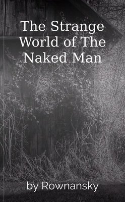 The Strange World of The Naked Man by Rownansky